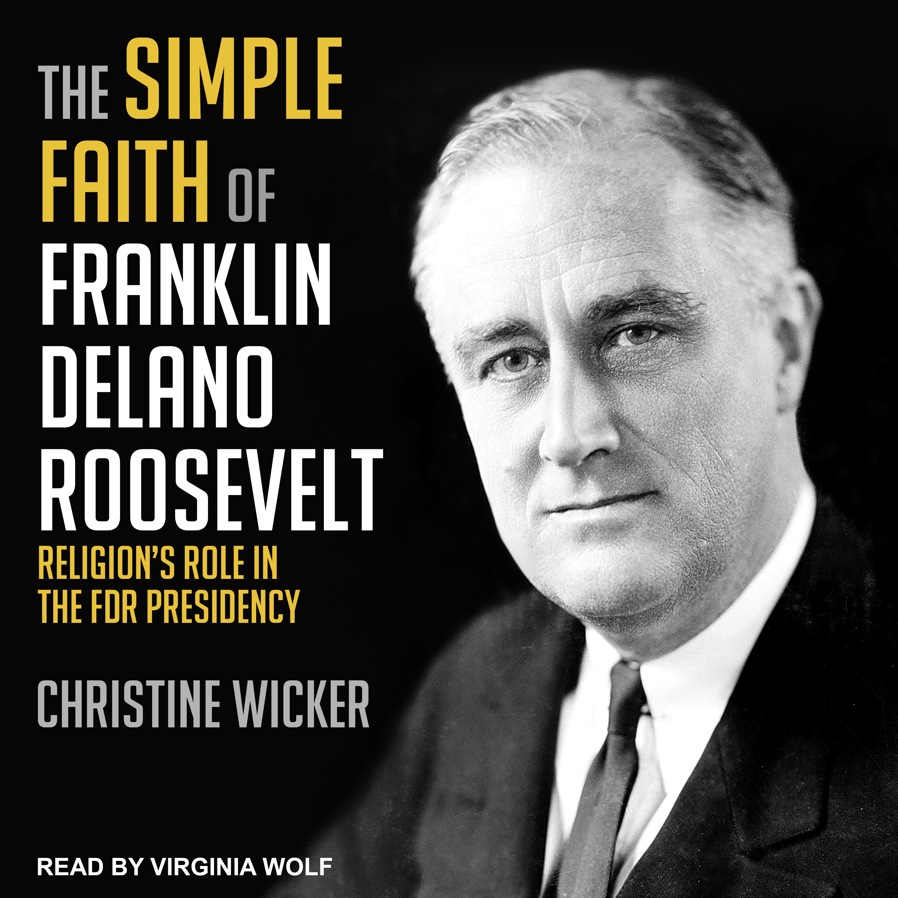 Printable The Simple Faith of Franklin Delano Roosevelt: Religion's Role in the FDR Presidency Audiobook Cover Art
