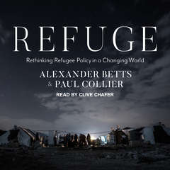 Refuge: Rethinking Refugee Policy in a Changing World Audiobook, by Paul Collier, Alexander Betts