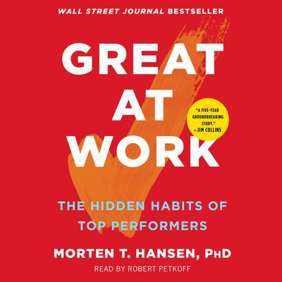 Great at Work: How Top Performers Do Less, Work Better, and Achieve More Audiobook, by Morten T. Hansen