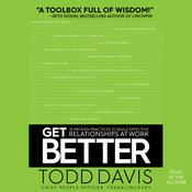 Get Better: 15 Proven Practices to Build Effective Relationships at Work Audiobook, by Todd Davis