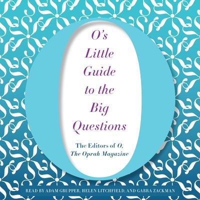 O's Little Guide to the Big Questions Audiobook, by O, The Oprah Magazine