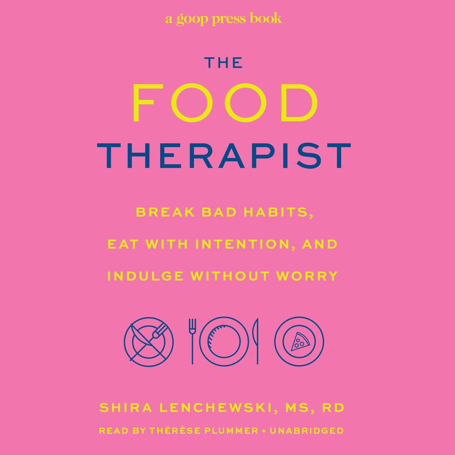 The Food Therapist: Break Bad Habits, Eat with Intention, and Indulge Without Worry Audiobook, by Shira Lenchewski
