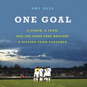 One Goal: A Coach, a Team, and the Game That Brought a Divided Town Together Audiobook, by Amy Bass