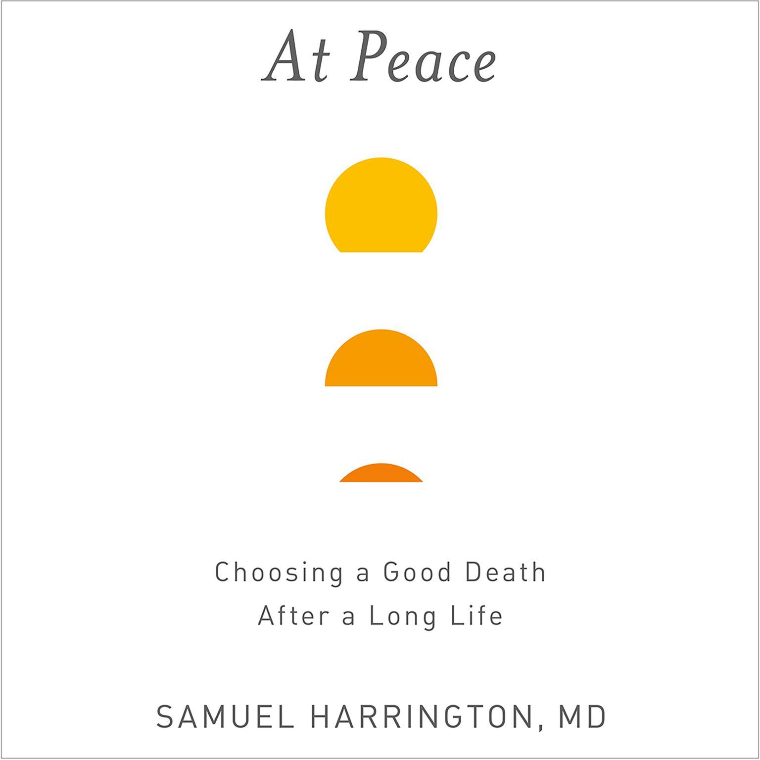 At Peace: Choosing a Good Death After a Long Life Audiobook, by Samuel Harrington