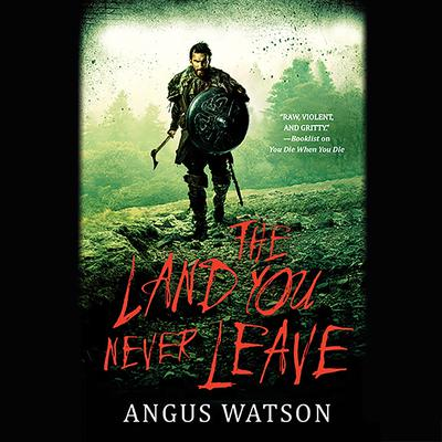 The Land You Never Leave Audiobook, by Angus Watson