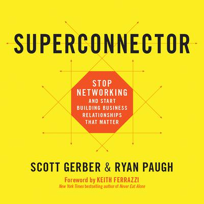 Superconnector: Stop Networking and Start Building Business Relationships that Matter Audiobook, by Scott Gerber
