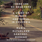 There Are No Dead Here: A Story of Murder and Denial in Colombia Audiobook, by Maria McFarland Sánchez-Moreno