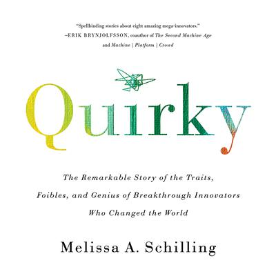 Quirky: The Remarkable Story of the Traits, Foibles, and Genius of Breakthrough Innovators Who Changed the World Audiobook, by Melissa A. Schilling