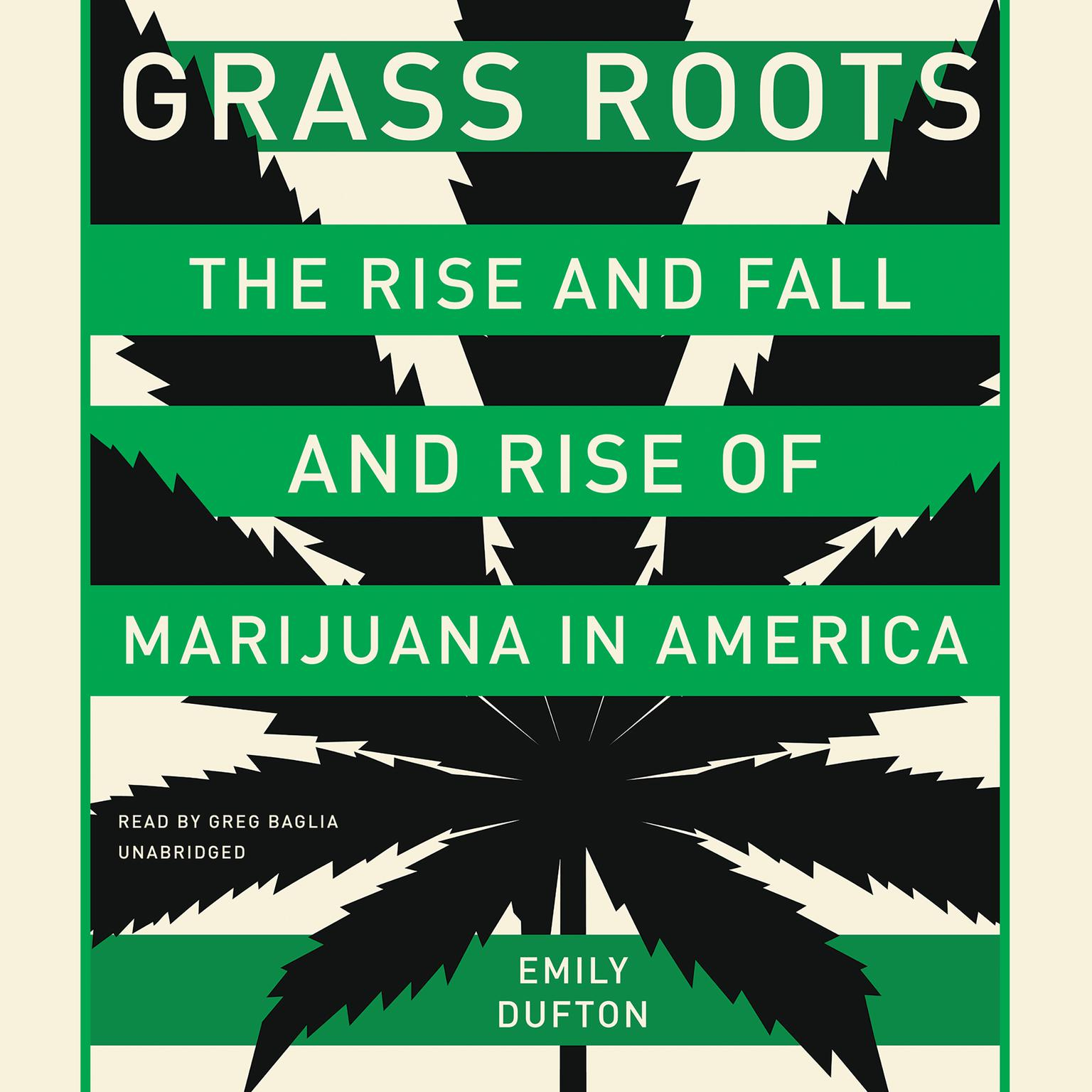 Grass Roots: The Rise and Fall and Rise of Marijuana in America Audiobook, by Emily Dufton