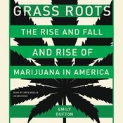 Grass Roots: The Rise and Fall and Rise of Marijuana in America Audiobook, by Emily Dufton|