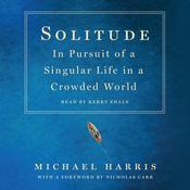 Solitude: In Pursuit of a Singular Life in a Crowded World Audiobook, by Michael Harris