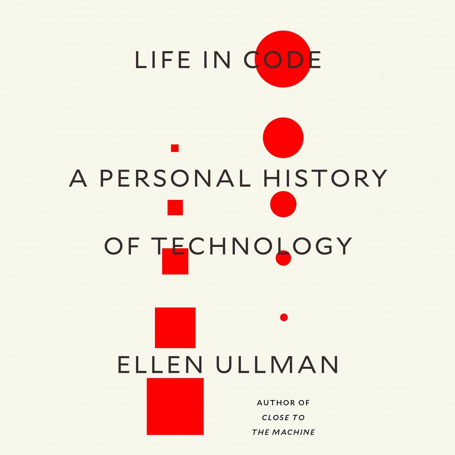 Life in Code: A Personal History of Technology Audiobook, by Ellen Ullman