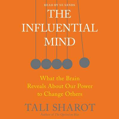 The Influential Mind: What the Brain Reveals About Our Power to Change Others Audiobook, by Tali Sharot