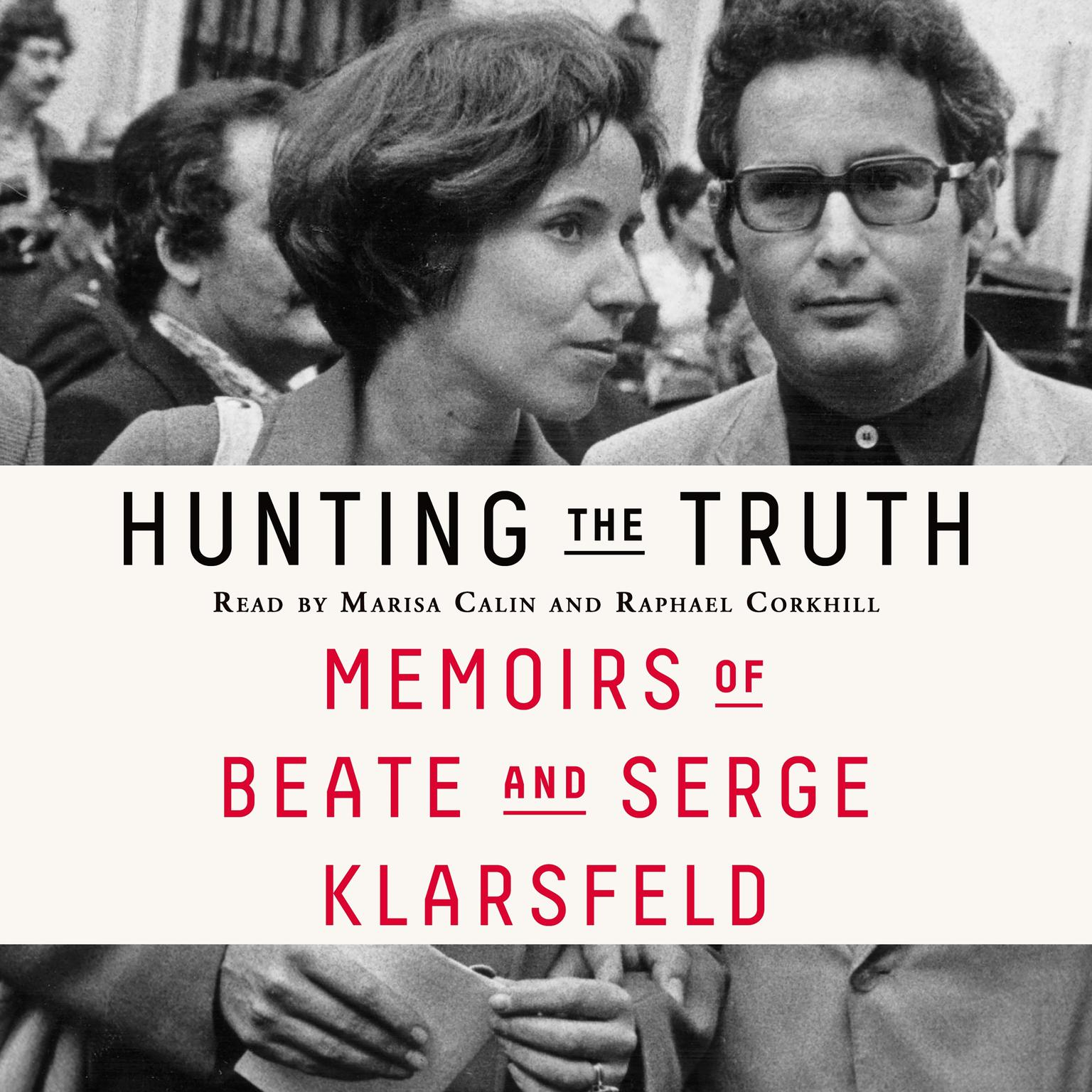 Hunting the Truth: Memoirs of Beate and Serge Klarsfeld Audiobook, by Beate Klarsfeld
