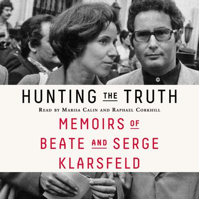 Hunting the Truth: Memoirs of Beate and Serge Klarsfeld Audiobook, by Beate Klarsfeld