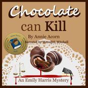 Chocolate Can Kill: An Emily Harris Mystery Audiobook, by Annie Acorn