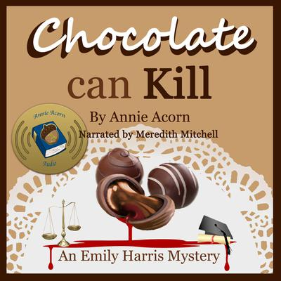Chocolate Can Kill: An Emily Harris Mystery Audiobook, by Annie Acorn