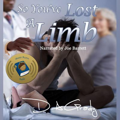 So Youve Lost a Limb Audiobook, by D. A. Grady