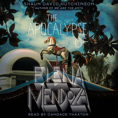 The Apocalypse of Elena Mendoza Audiobook, by Shaun David Hutchinson