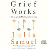 Grief Works: Stories of Life, Death, and Surviving Audiobook, by Julia Samuel|