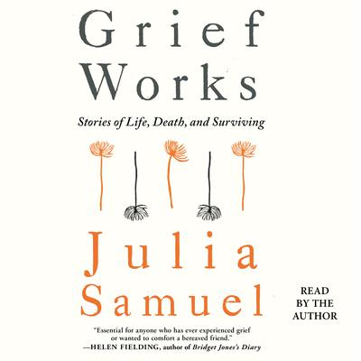 Grief Works: Stories of Life, Death, and Surviving Audiobook, by Julia Samuel