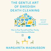The Gentle Art of Swedish Death Cleaning: How to Free Yourself and Your Family from a Lifetime of Clutter Audiobook, by Margareta Magnusson|
