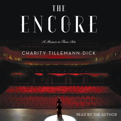 The Encore: A Memoir in Three Acts Audiobook, by Charity Tillemann-Dick