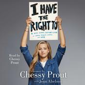 I Have the Right To: A High School Survivors Story of Sexual Assault, Justice, and Hope Audiobook, by Chessy Prout, Jenn Abelson
