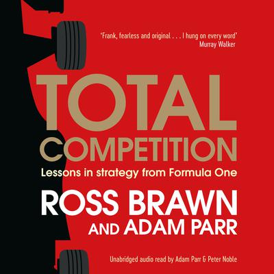 Total Competition: Lessons in Strategy from Formula One Audiobook, by Ross Brawn