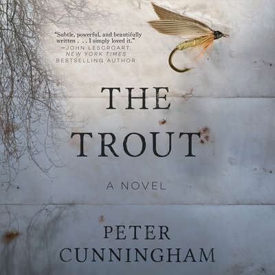The Trout: A Novel Audiobook, by Peter Cunningham