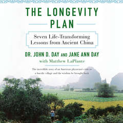 The Longevity Plan: Seven Life-Transforming Lessons from Ancient China Audiobook, by Jane Ann Day, John Day, Matthew D. LaPlante