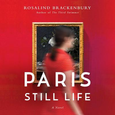 Paris Still Life: A Novel Audiobook, by Rosalind Brackenbury
