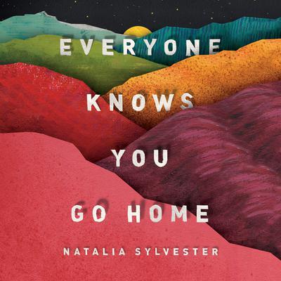 Everyone Knows You Go Home Audiobook, by Natalia Sylvester