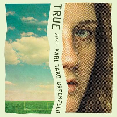 True: A Novel Audiobook, by Karl Taro Greenfeld