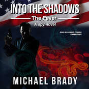 Into the Shadows: The Fever: A Spy Novel Audiobook, by Michael Brady