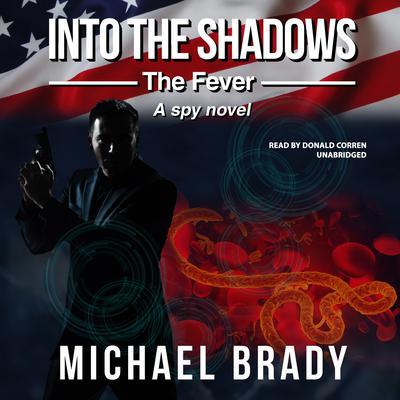 Into the Shadows: The Fever: A Spy Novel Audiobook, by Michael Brady