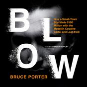 Blow: How a Small-Town Boy Made $100 Million with the Medellín Cocaine Cartel and Lost It All Audiobook, by Bruce Porter
