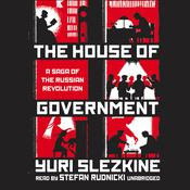 The House of Government: A Saga of the Russian Revolution Audiobook, by Yuri Slezkine