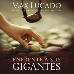 Enfrente a sus gigantes: The God Who Made a Miracle Out of David Stands Ready to Make One Out of You Audiobook, by Max Lucado