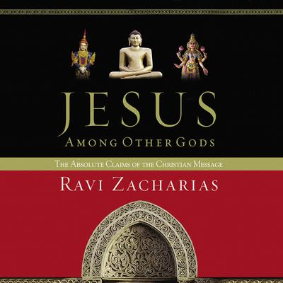Jesus Among Other Gods: The Absolute Claims of the Christian Message Audiobook, by Ravi Zacharias