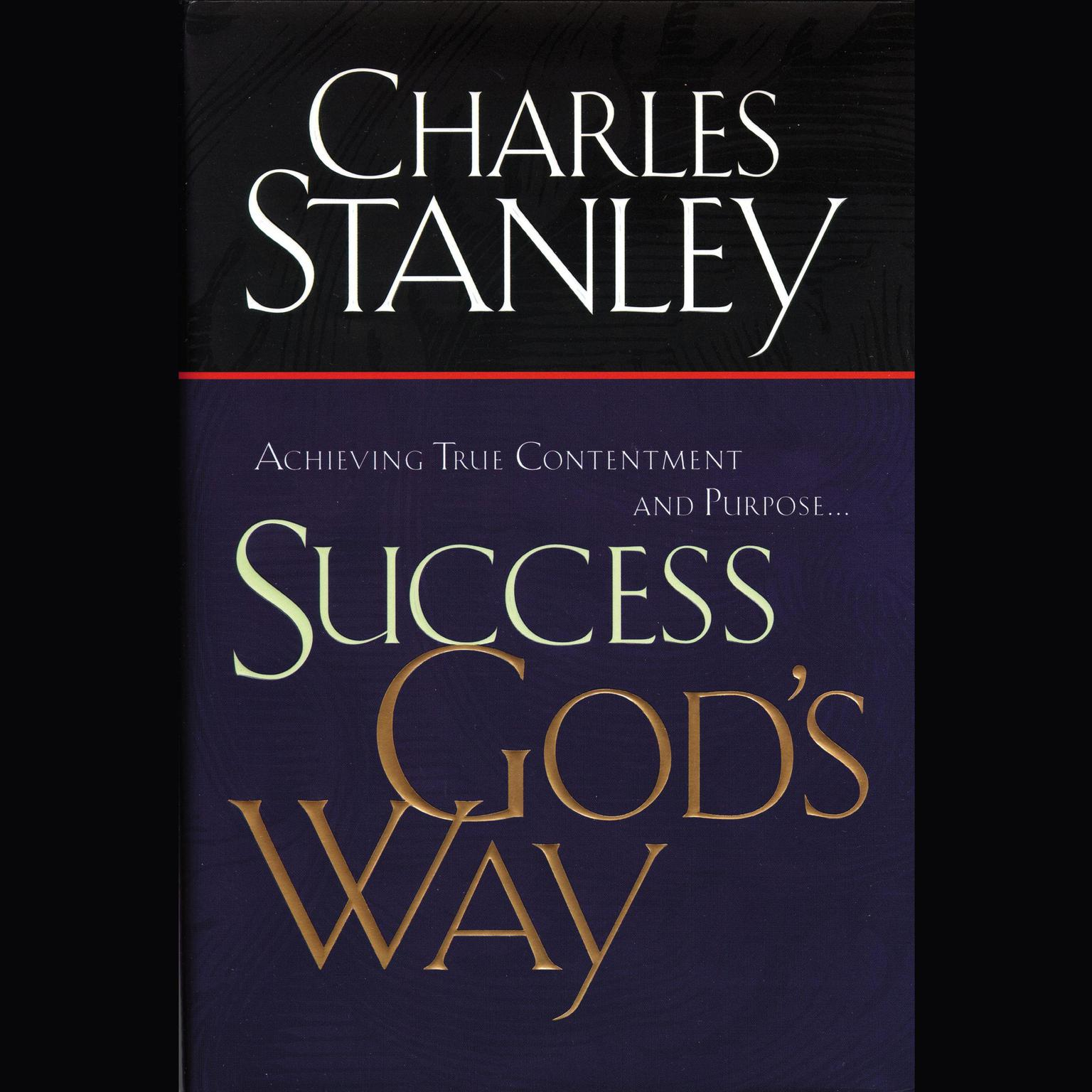 Success Gods Way (Abridged): Achieving True Contentment and Purpose Audiobook, by Charles F. Stanley