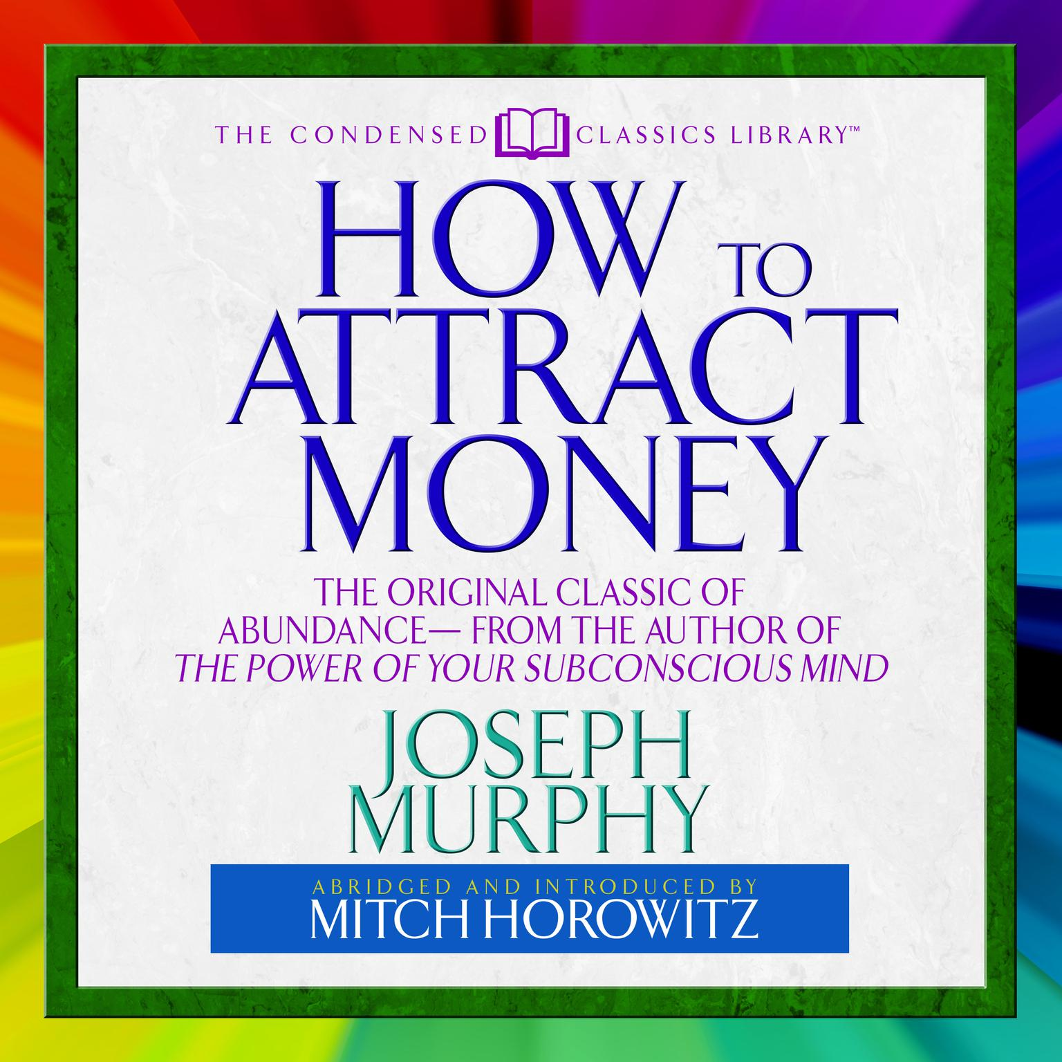How to Attract Money (Abridged): The Original Classic of Abundance From the Author of The Power of Your Subconscious Mind Audiobook, by Joseph Murphy