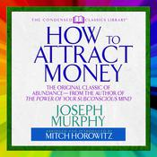 How to Attract Money: The Original Classic of Abundance—from the Author of The Power of Your Subconscious Mind Audiobook, by Joseph Murphy