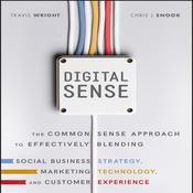Digital Sense: The Common Sense Approach to Effectively Blending Social Business Strategy, Marketing Technology, and Customer Experience Audiobook, by Travis Wright, Chris J. Snook