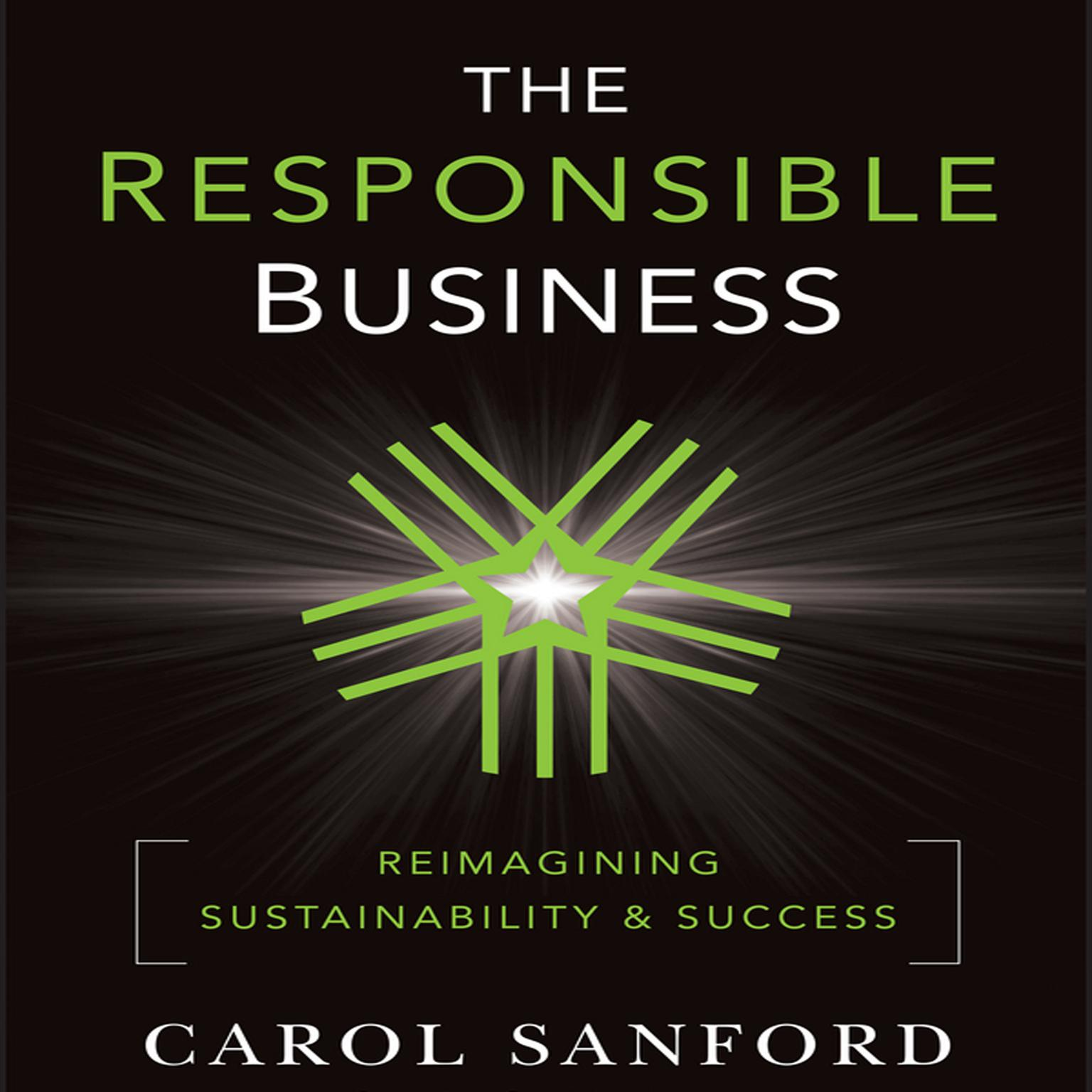 The Responsible Business: Reimagining Sustainability and Success Audiobook, by Carol Sanford