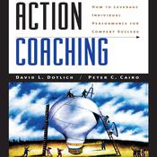 Action Coaching: How to Leverage Individual Performance for Company Success Audiobook, by David L. Dotlich, Peter C. Cairo
