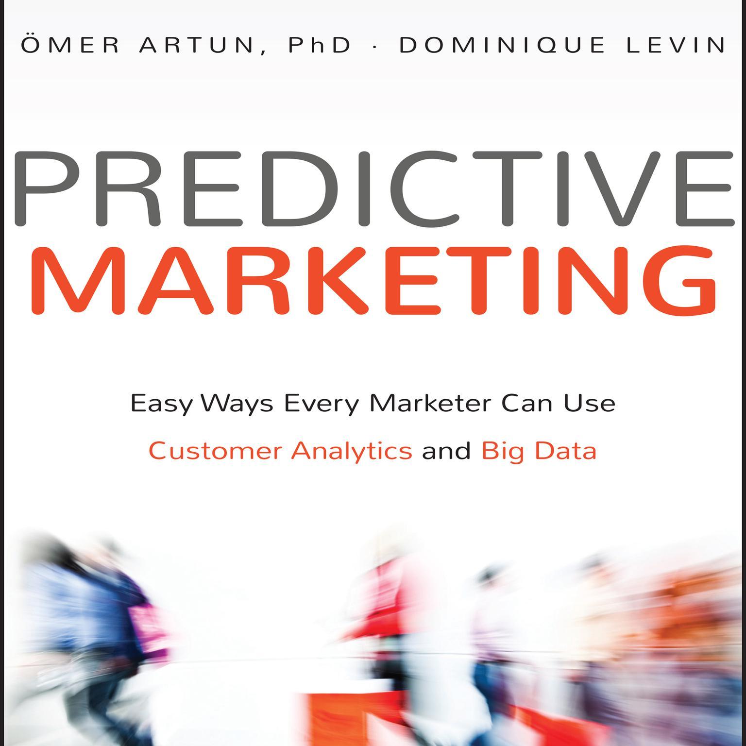 Predictive Marketing: Easy Ways Every Marketer Can Use Customer Analytics and Big Data Audiobook, by Ömer Artun
