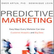 Predictive Marketing: Easy Ways Every Marketer Can Use Customer Analytics and Big Data Audiobook, by Ömer Artun, Dominique Levin