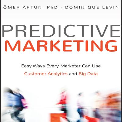 Predictive Marketing: Easy Ways Every Marketer Can Use Customer Analytics and Big Data Audiobook, by Ömer Artun