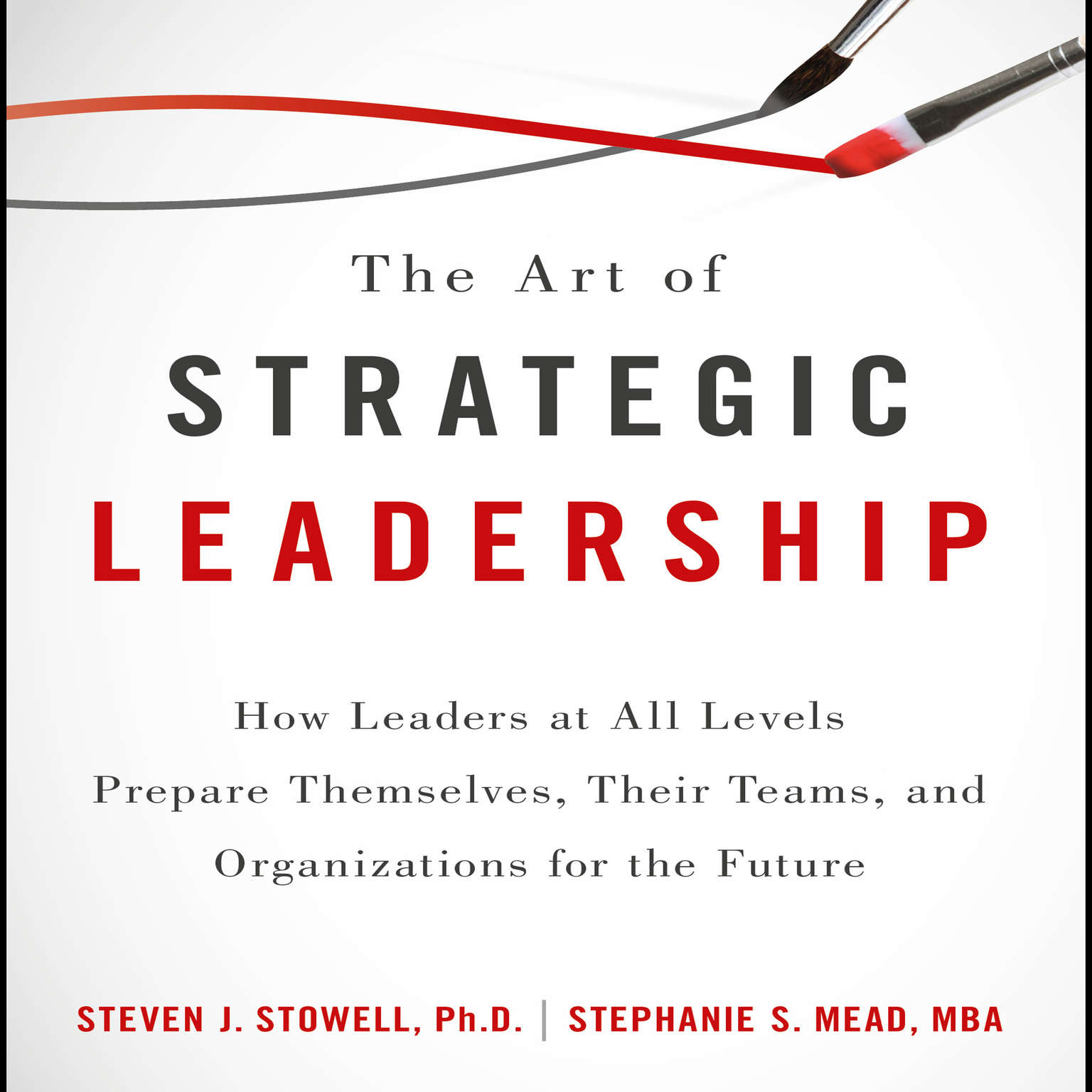 The Art of Strategic Leadership: How Leaders at All Levels Prepare Themselves, Their Teams, and Organizations for the Future Audiobook, by Steven J. Stowell